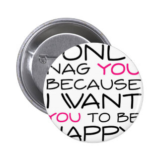 I only nag you because I want you to be happy! Pin