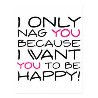 I only nag you because I want you to be happy! Postcard