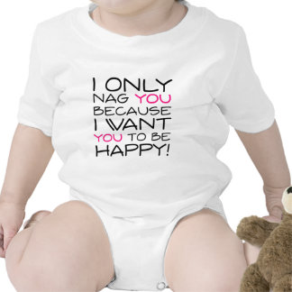 I only nag you because I want you to be happy! T Shirts