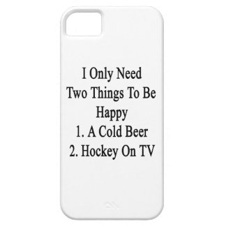 I Only Need Two Things To Be Happy 1 A Cold Beer 2 iPhone 5 Cover