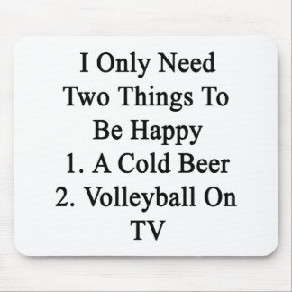 I Only Need Two Things To Be Happy 1 A Cold Beer 2 Mouse Pad