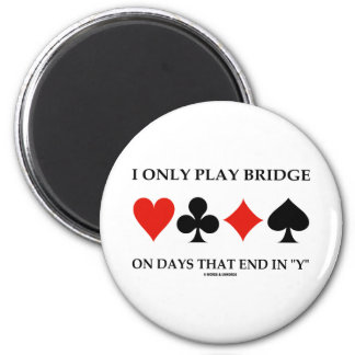 I Only Play Bridge On Days That End In Y 2 Inch Round Magnet