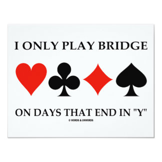 """I Only Play Bridge On Days That End In """"Y"""" 4.25x5.5 Paper Invitation Card"""