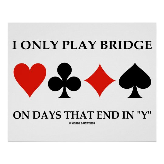 I Only Play Bridge On Days That End In Y Poster