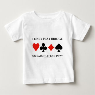 I Only Play Bridge On Days That End In Y Shirt
