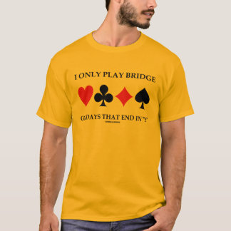 I Only Play Bridge On Days That End In Y T-Shirt