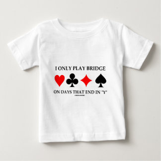 "I Only Play Bridge On Days That End In ""Y"" Tee Shirt"