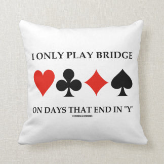 I Only Play Bridge On Days That End In Y Throw Pillow