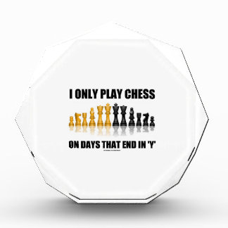 I Only Play Chess On Days That End In Y Chess Set Acrylic Award