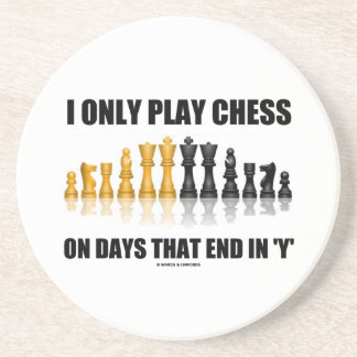 I Only Play Chess On Days That End In Y Chess Set Coaster