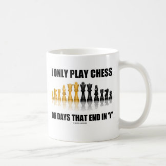 I Only Play Chess On Days That End In 'Y' (Humor) Coffee Mug