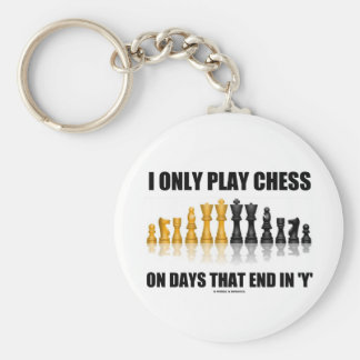 I Only Play Chess On Days That End In 'Y' (Humor) Keychain