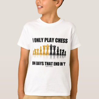 I Only Play Chess On Days That End In 'Y' (Humor) T-Shirt