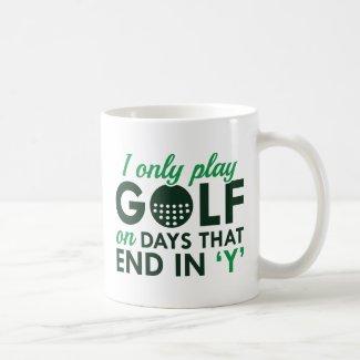 I Only Play Golf Coffee Mug