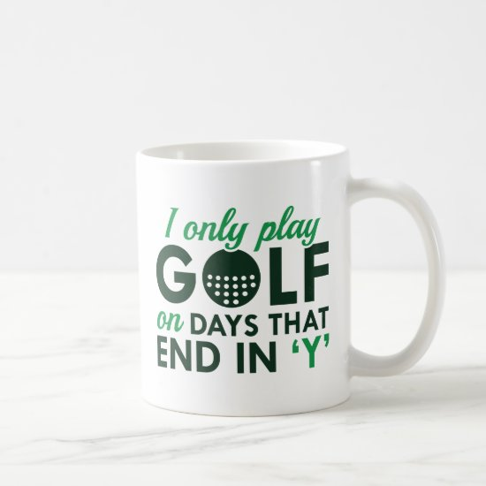 I Only Play Golf Coffee Mug
