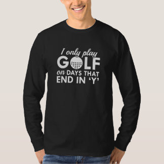 I Only Play Golf T-Shirt