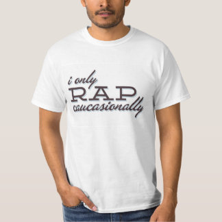 I Only Rap Caucasionally T-Shirt