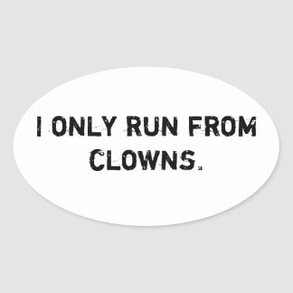 I only run from clowns oval sticker