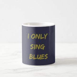 I only sing blues coffee mug