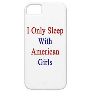 I Only Sleep With American Girls iPhone 5 Case