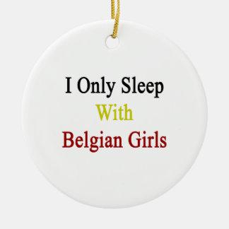 I Only Sleep With Belgian Girls Christmas Tree Ornament