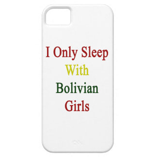 I Only Sleep With Bolivian Girls iPhone 5 Covers