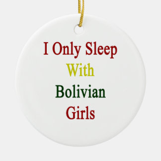 I Only Sleep With Bolivian Girls Christmas Ornament