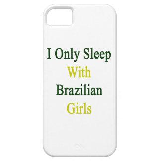 I Only Sleep With Brazilian Girls iPhone 5 Cases