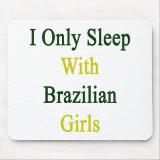 I Only Sleep With Brazilian Girls Mousepads