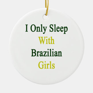 I Only Sleep With Brazilian Girls Ornament