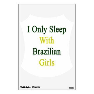 I Only Sleep With Brazilian Girls Wall Skin