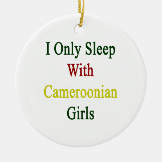 I Only Sleep With Cameroonian Girls Ornaments