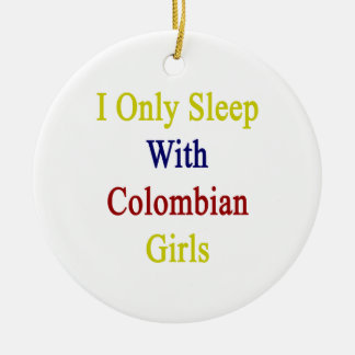 I Only Sleep With Colombian Girls Christmas Tree Ornament