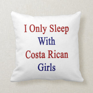 I Only Sleep With Costa Rican Girls Throw Pillows
