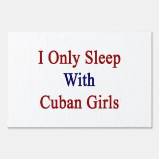 I Only Sleep With Cuban Girls Lawn Signs