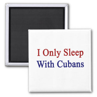 I Only Sleep With Cubans Magnet