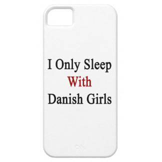 I Only Sleep With Danish Girls iPhone 5 Cases