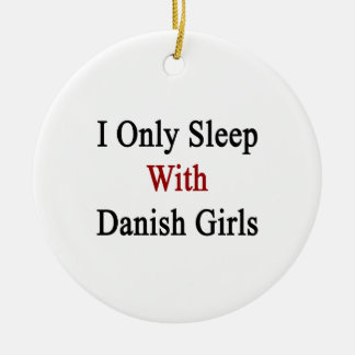 I Only Sleep With Danish Girls Christmas Tree Ornaments