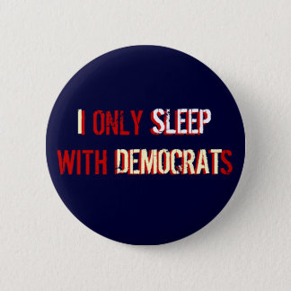 I ONLY SLEEP WITH DEMOCRATS BUTTON