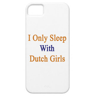 I Only Sleep With Dutch Girls iPhone 5 Case
