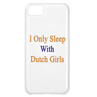 I Only Sleep With Dutch Girls iPhone 5C Cover