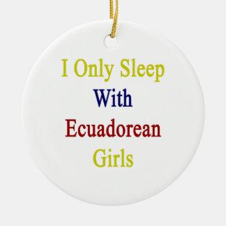 I Only Sleep With Ecuadorean Girls Ornaments