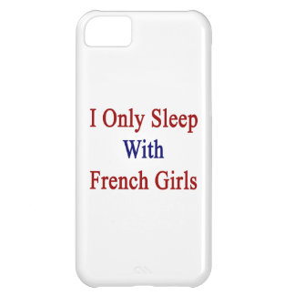 I Only Sleep With French Girls iPhone 5C Case