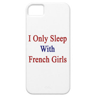I Only Sleep With French Girls iPhone 5 Case