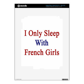 I Only Sleep With French Girls iPad 3 Decals