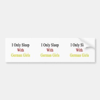 I Only Sleep With German Girls Bumper Sticker