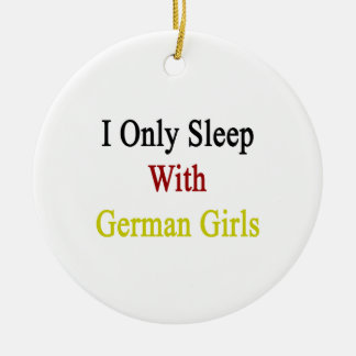 I Only Sleep With German Girls Christmas Tree Ornaments