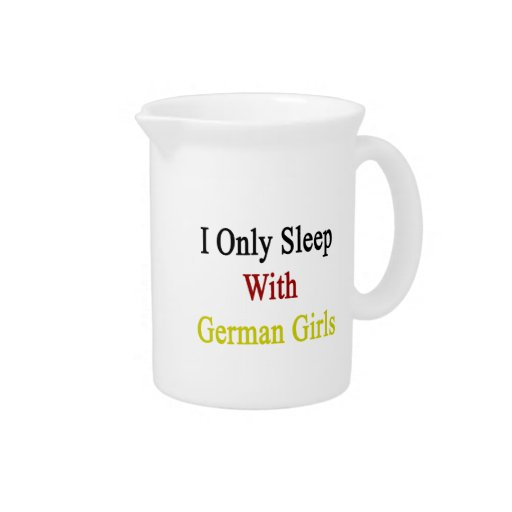 I Only Sleep With German Girls Pitcher