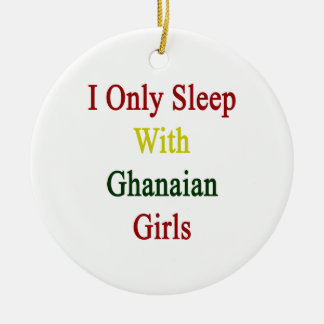 I Only Sleep With Ghanaian Girls Ornaments