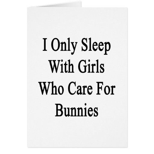 I Only Sleep With Girls Who Care For Bunnies Stationery Note Card